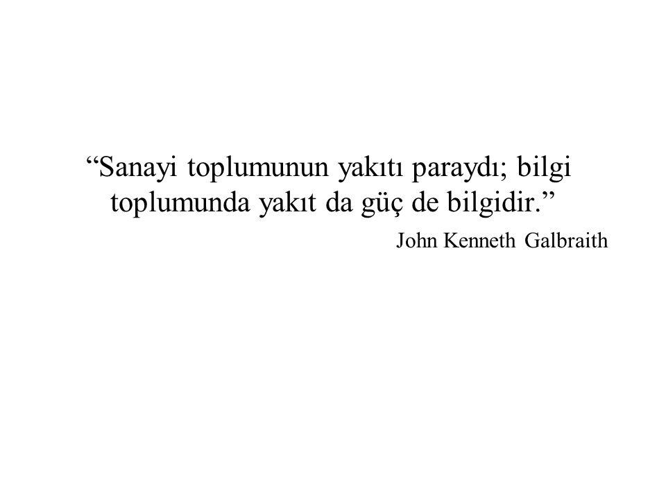 Sanayi toplumunun yakıtı paraydı; bilgi toplumunda yakıt da güç de bilgidir. John Kenneth Galbraith