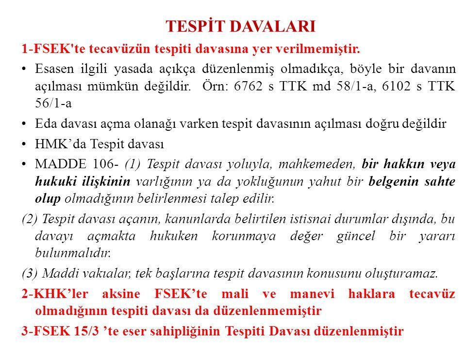 TESPİT DAVALARI 1-FSEK te tecavüzün tespiti davasına yer verilmemiştir.