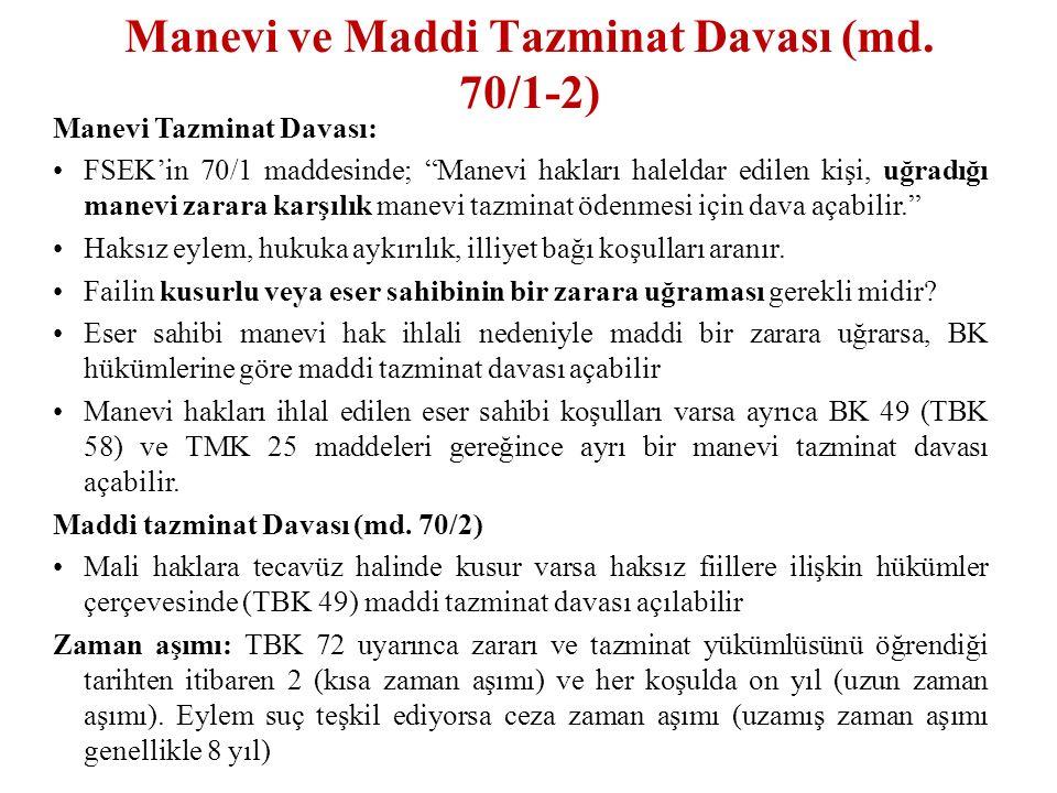 Manevi Tazminat Davası: FSEK'in 70/1 maddesinde; Manevi hakları haleldar edilen kişi, uğradığı manevi zarara karşılık manevi tazminat ödenmesi için dava açabilir. Haksız eylem, hukuka aykırılık, illiyet bağı koşulları aranır.