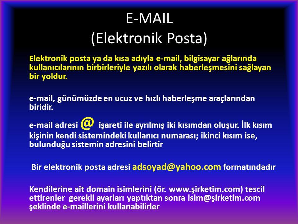 E-MAIL (Elektronik Posta) Elektronik posta ya da kısa adıyla e-mail, bilgisayar ağlarında kullanıcılarının birbirleriyle yazılı olarak haberleşmesini sağlayan bir yoldur.