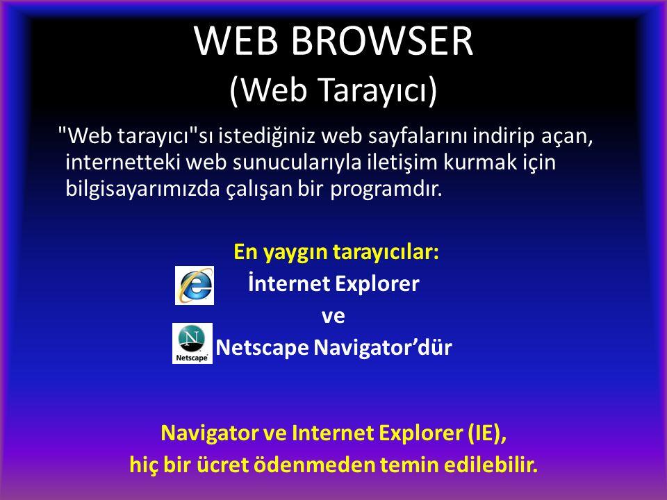 WEB BROWSER (Web Tarayıcı) Web tarayıcı sı istediğiniz web sayfalarını indirip açan, internetteki web sunucularıyla iletişim kurmak için bilgisayarımızda çalışan bir programdır.