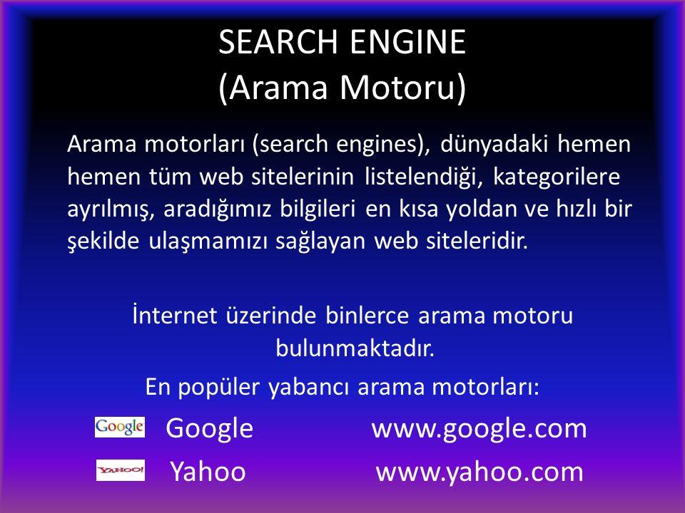 SEARCH ENGINE (Arama Motoru) Arama motorları (search engines), dünyadaki hemen hemen tüm web sitelerinin listelendiği, kategorilere ayrılmış, aradığımız bilgileri en kısa yoldan ve hızlı bir şekilde ulaşmamızı sağlayan web siteleridir.