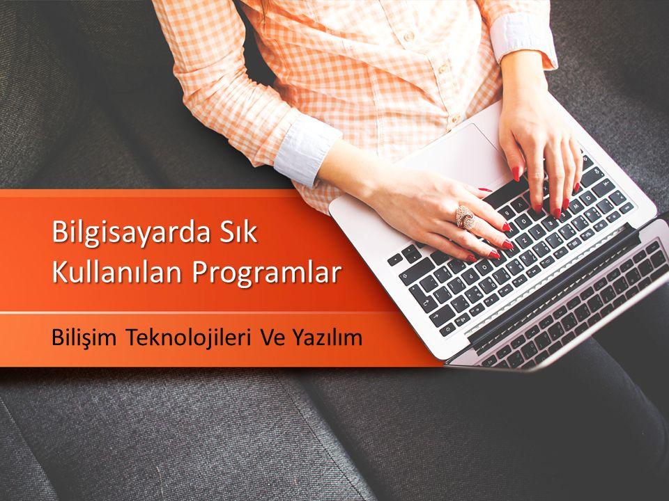 Bilgisayarda Sık Kullanılan Programlar Bilişim Teknolojileri Ve Yazılım