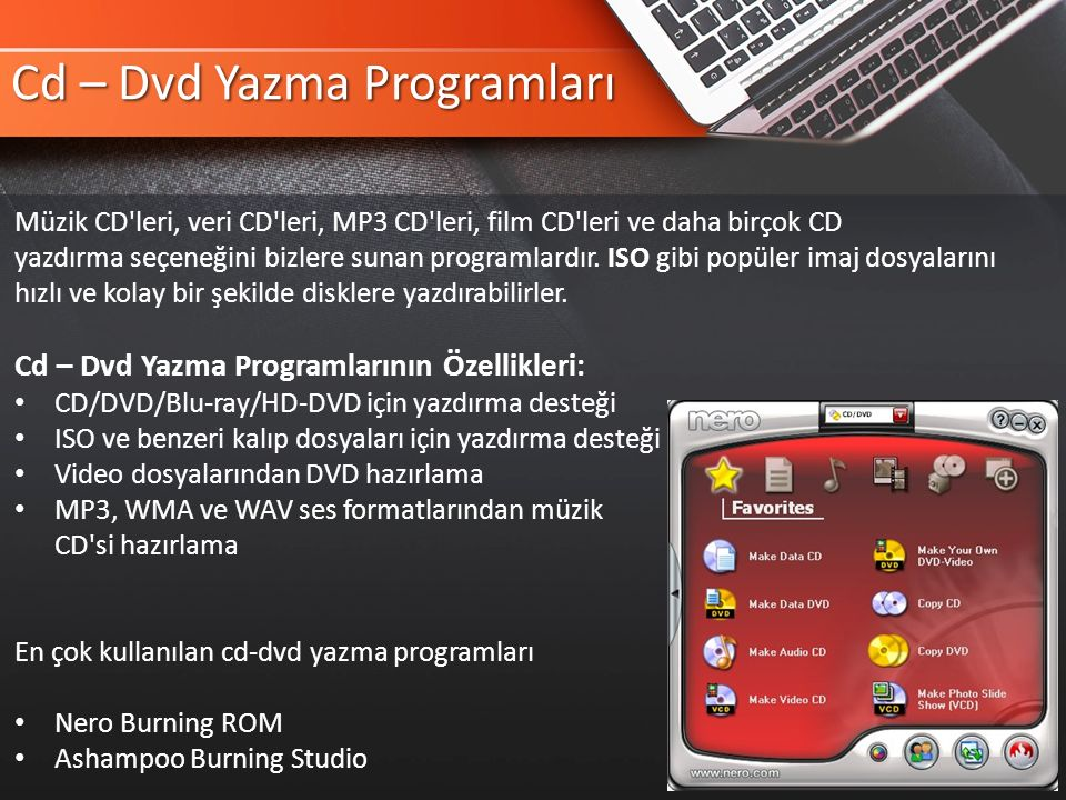 Cd – Dvd Yazma Programları Müzik CD leri, veri CD leri, MP3 CD leri, film CD leri ve daha birçok CD yazdırma seçeneğini bizlere sunan programlardır.
