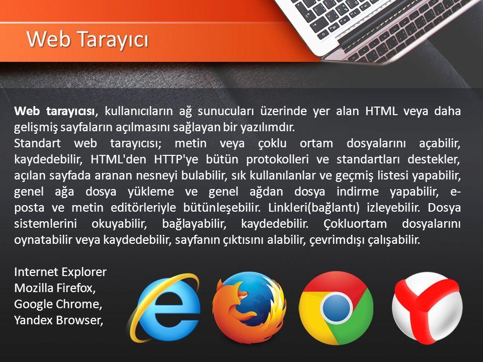 Web Tarayıcı Web tarayıcısı, kullanıcıların ağ sunucuları üzerinde yer alan HTML veya daha gelişmiş sayfaların açılmasını sağlayan bir yazılımdır.