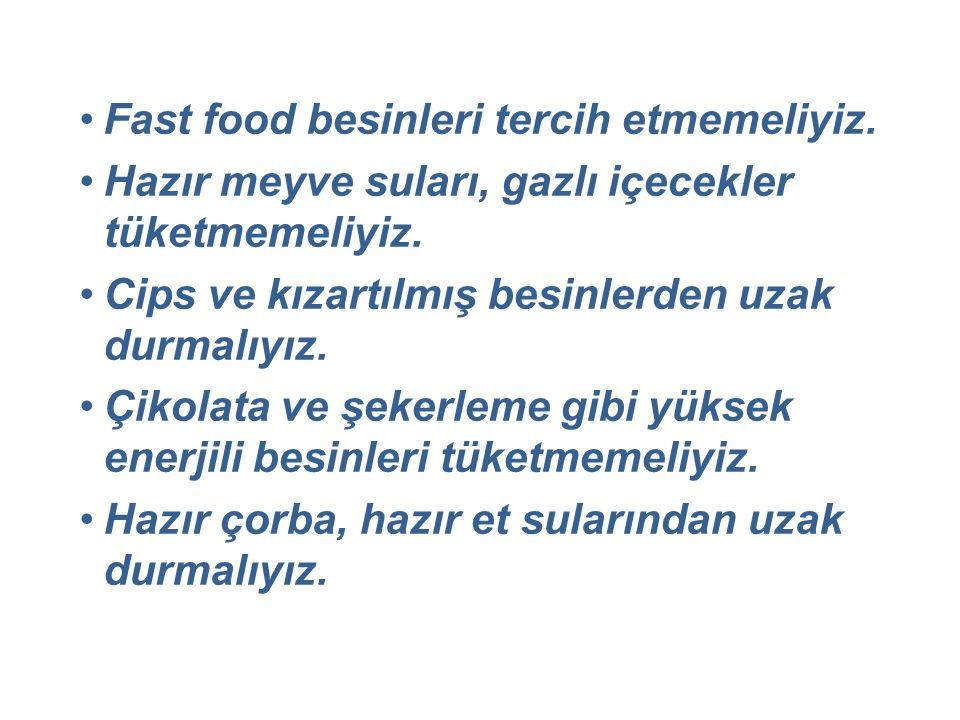 Fast food besinleri tercih etmemeliyiz. Hazır meyve suları, gazlı içecekler tüketmemeliyiz.