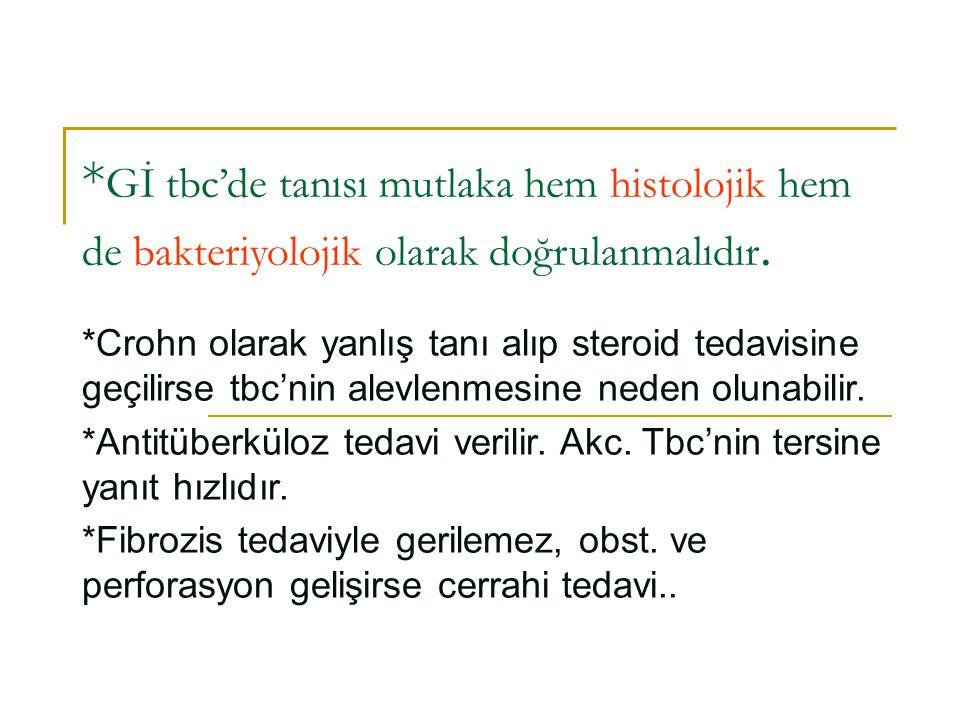 * Gİ tbc'de tanısı mutlaka hem histolojik hem de bakteriyolojik olarak doğrulanmalıdır. *Crohn olarak yanlış tanı alıp steroid tedavisine geçilirse tb