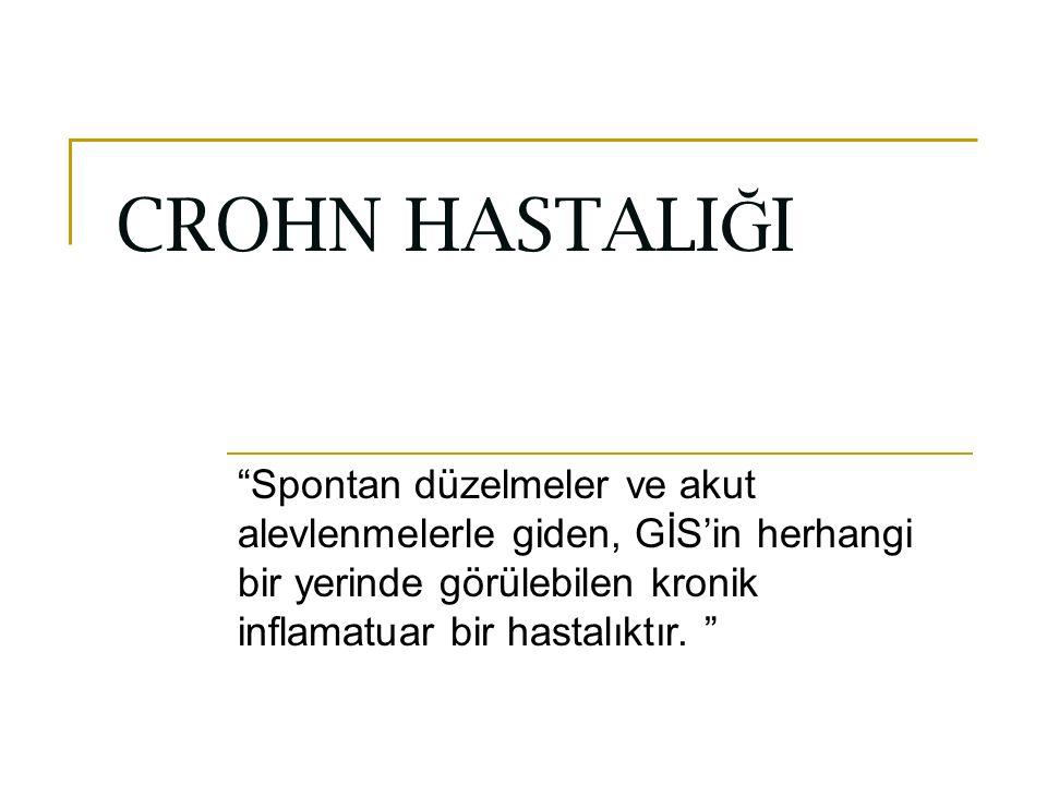 """CROHN HASTALI Ğ I """"Spontan düzelmeler ve akut alevlenmelerle giden, GİS'in herhangi bir yerinde görülebilen kronik inflamatuar bir hastalıktır. """""""