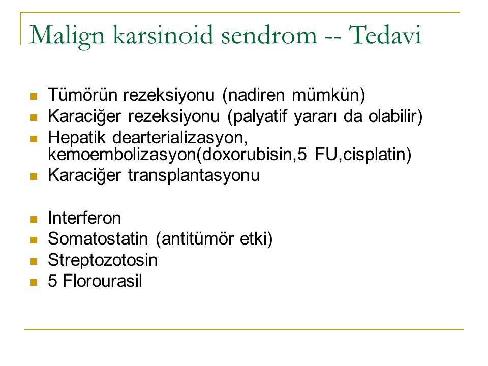 Malign karsinoid sendrom -- Tedavi Tümörün rezeksiyonu (nadiren mümkün) Karaciğer rezeksiyonu (palyatif yararı da olabilir) Hepatik dearterializasyon,