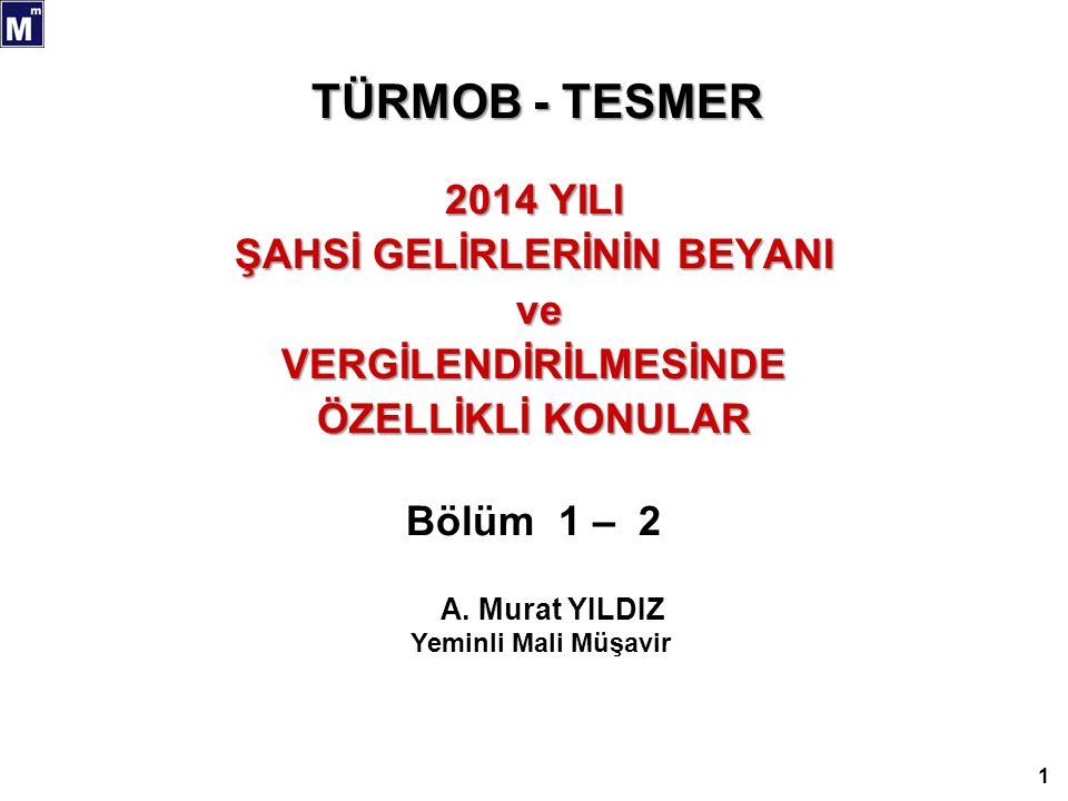 TÜRMOB - TESMER 2014 YILI ŞAHSİ GELİRLERİNİN BEYANI ve veVERGİLENDİRİLMESİNDE ÖZELLİKLİ KONULAR Bölüm 1 – 2 1 A.