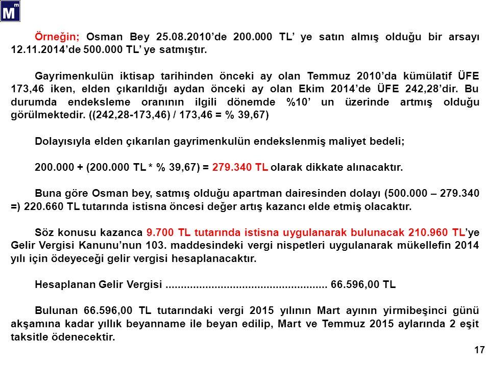 17 Örneğin; Osman Bey 25.08.2010'de 200.000 TL' ye satın almış olduğu bir arsayı 12.11.2014'de 500.000 TL' ye satmıştır.