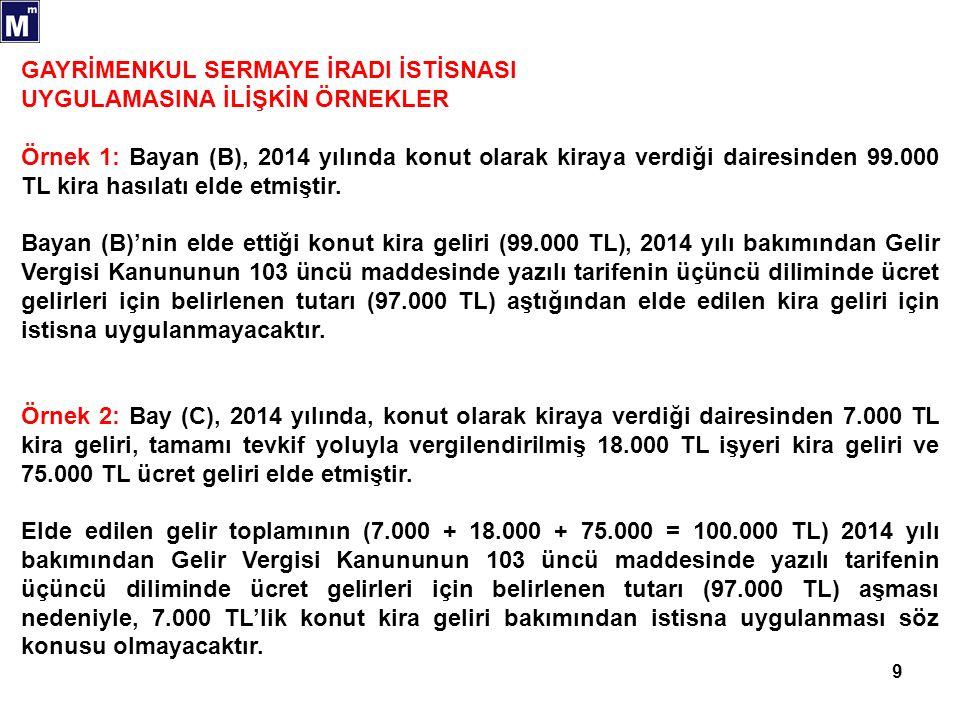 10 Örnek 3: Bay (D), 2014 yılında, konut olarak kiraya verdiği dairesinden 3.000 TL kira geliri, tamamı tevkif yoluyla vergilendirilmiş 50.000 TL mevduat faiz geliri ve 90.000 TL ücret geliri elde etmiştir.