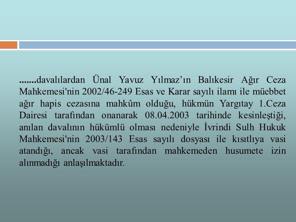 .......davalılardan Ünal Yavuz Yılmaz'ın Balıkesir Ağır Ceza Mahkemesi'nin 2002/46-249 Esas ve Karar sayılı ilamı ile müebbet ağır hapis cezasına mahk