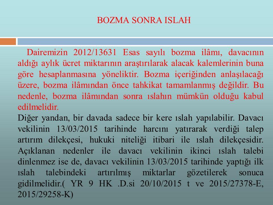 Dairemizin 2012/13631 Esas sayılı bozma ilâmı, davacının aldığı aylık ücret miktarının araştırılarak alacak kalemlerinin buna göre hesaplanmasına yöne