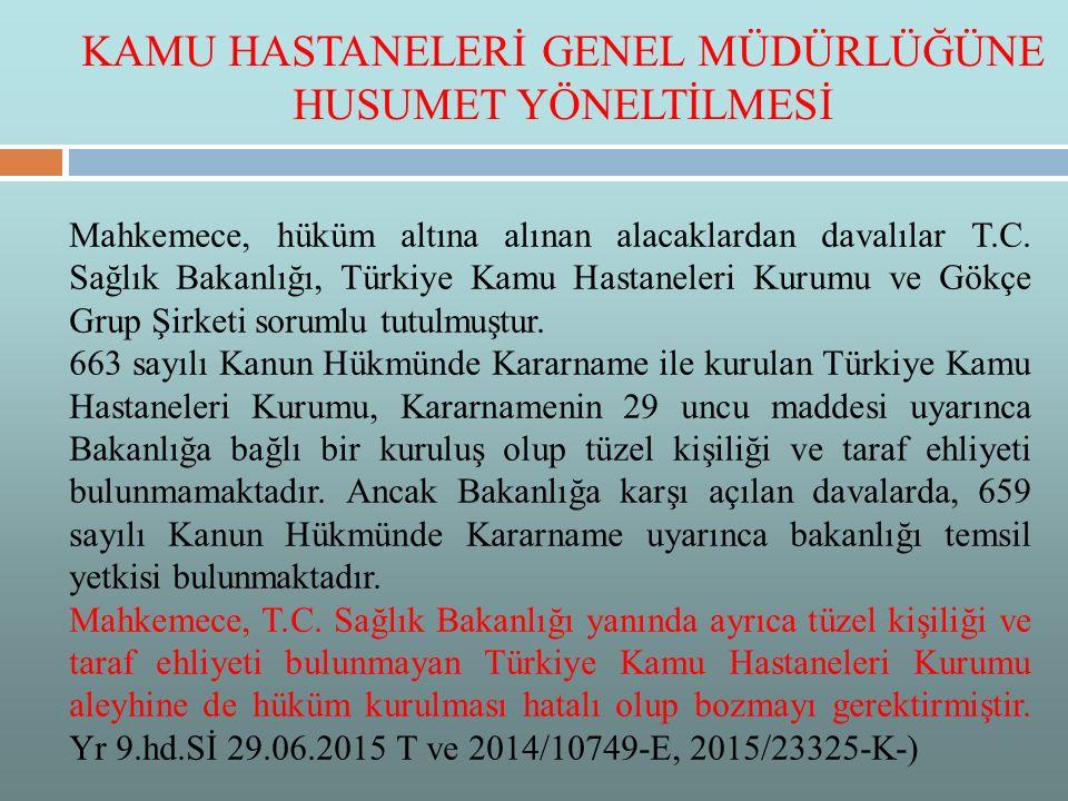 Mahkemece, hüküm altına alınan alacaklardan davalılar T.C. Sağlık Bakanlığı, Türkiye Kamu Hastaneleri Kurumu ve Gökçe Grup Şirketi sorumlu tutulmuştur