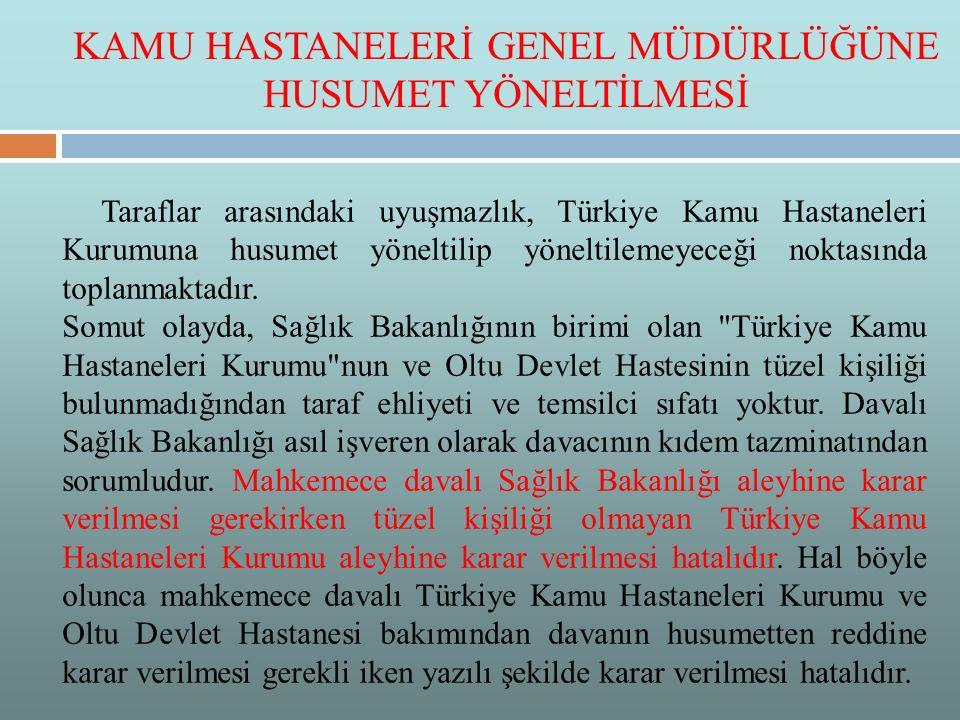 Taraflar arasındaki uyuşmazlık, Türkiye Kamu Hastaneleri Kurumuna husumet yöneltilip yöneltilemeyeceği noktasında toplanmaktadır. Somut olayda, Sağlık
