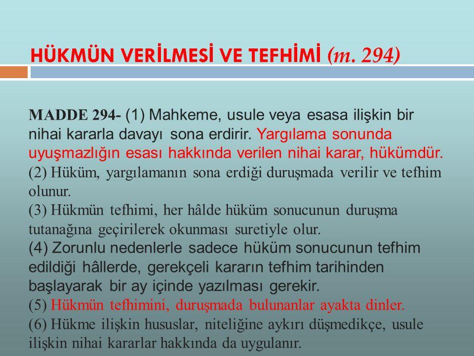 HÜKMÜN VER İ LMES İ VE TEFH İ M İ (m. 294) MADDE 294- (1) Mahkeme, usule veya esasa ilişkin bir nihai kararla davayı sona erdirir. Yargılama sonunda u