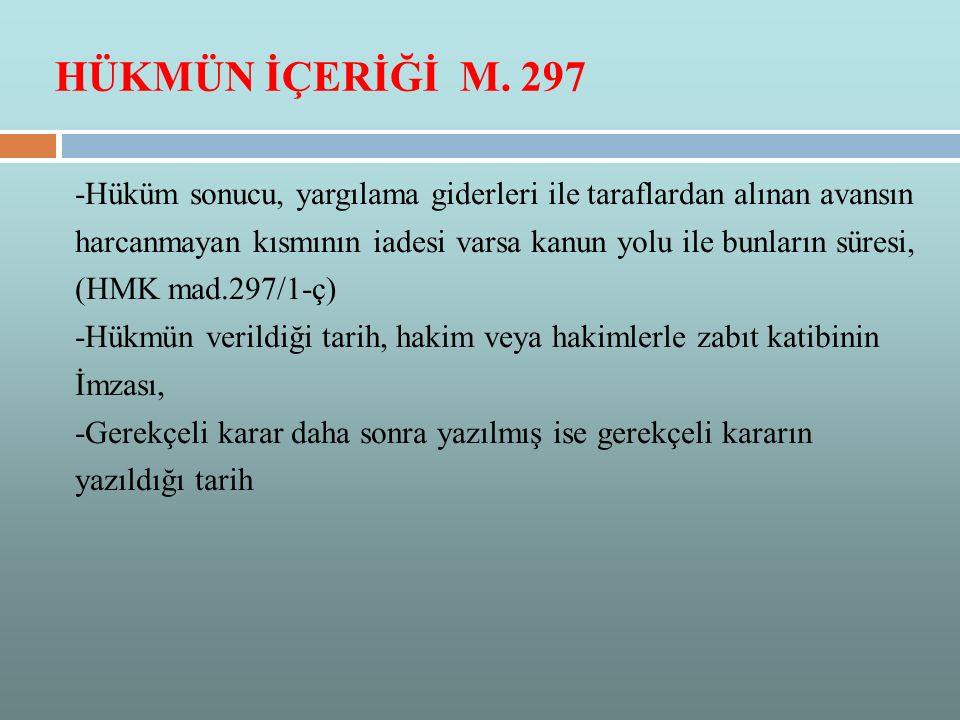 HÜKMÜN İÇERİĞİ M. 297 -Hüküm sonucu, yargılama giderleri ile taraflardan alınan avansın harcanmayan kısmının iadesi varsa kanun yolu ile bunların süre