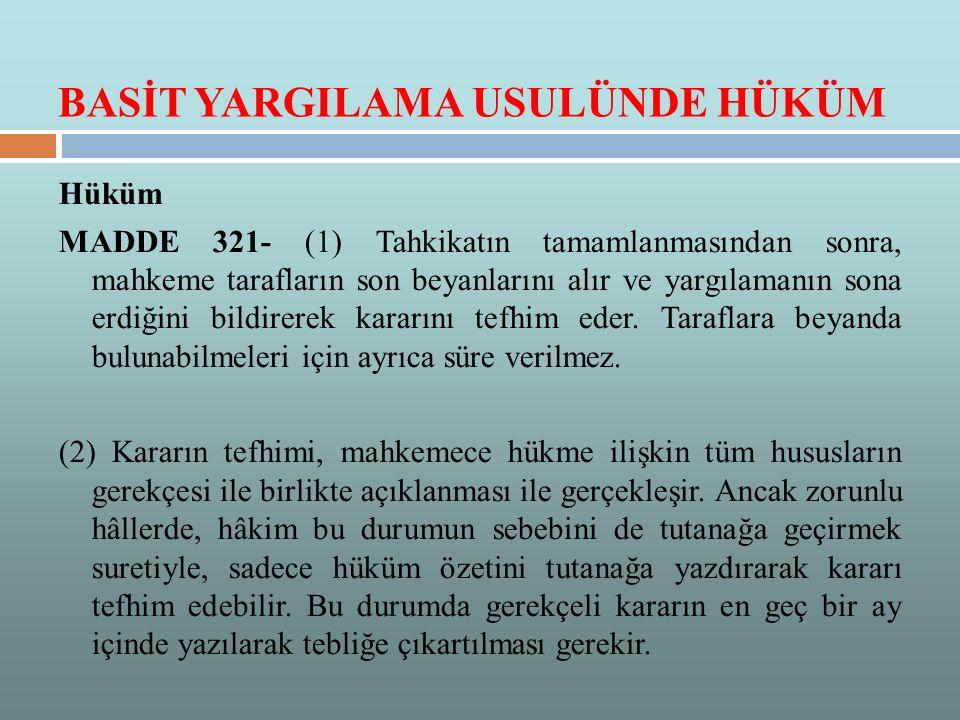 BASİT YARGILAMA USULÜNDE HÜKÜM Hüküm MADDE 321- (1) Tahkikatın tamamlanmasından sonra, mahkeme tarafların son beyanlarını alır ve yargılamanın sona er