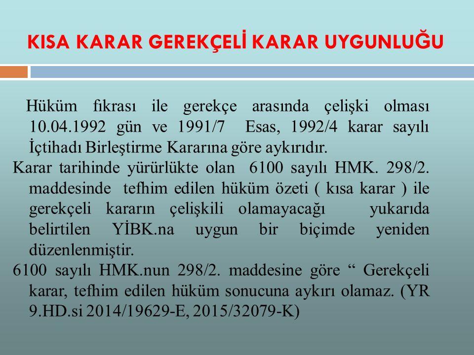 KISA KARAR GEREKÇEL İ KARAR UYGUNLU Ğ U Hüküm fıkrası ile gerekçe arasında çelişki olması 10.04.1992 gün ve 1991/7 Esas, 1992/4 karar sayılı İçtihadı