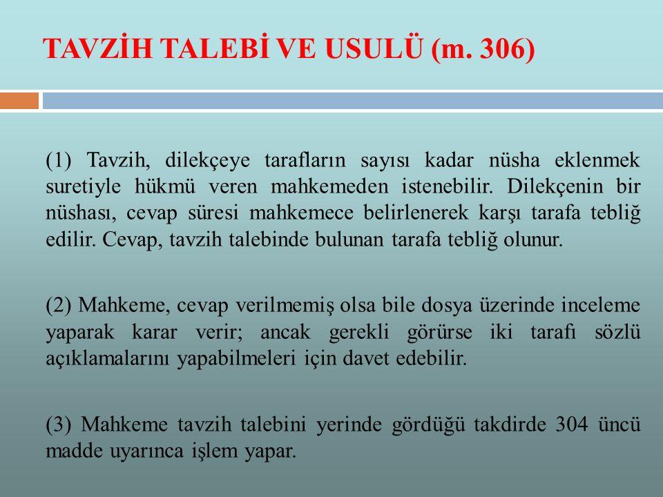 TAVZİH TALEBİ VE USULÜ (m. 306) (1) Tavzih, dilekçeye tarafların sayısı kadar nüsha eklenmek suretiyle hükmü veren mahkemeden istenebilir. Dilekçenin