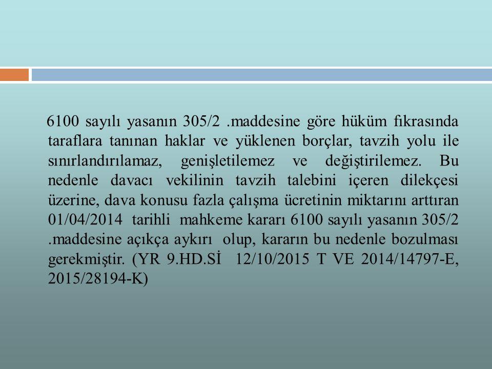 6100 sayılı yasanın 305/2.maddesine göre hüküm fıkrasında taraflara tanınan haklar ve yüklenen borçlar, tavzih yolu ile sınırlandırılamaz, genişletile