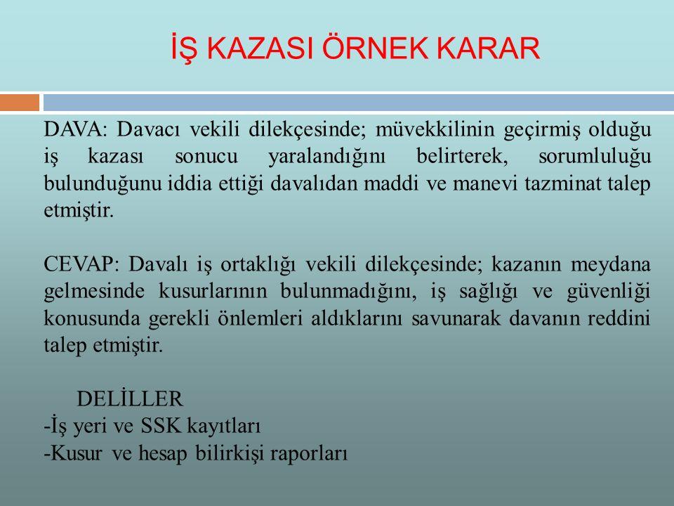 DAVA: Davacı vekili dilekçesinde; müvekkilinin geçirmiş olduğu iş kazası sonucu yaralandığını belirterek, sorumluluğu bulunduğunu iddia ettiği davalıd