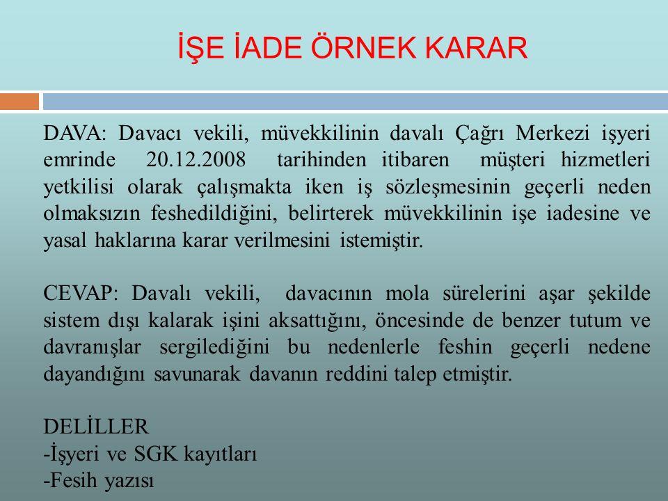 DAVA: Davacı vekili, müvekkilinin davalı Çağrı Merkezi işyeri emrinde 20.12.2008 tarihinden itibaren müşteri hizmetleri yetkilisi olarak çalışmakta ik