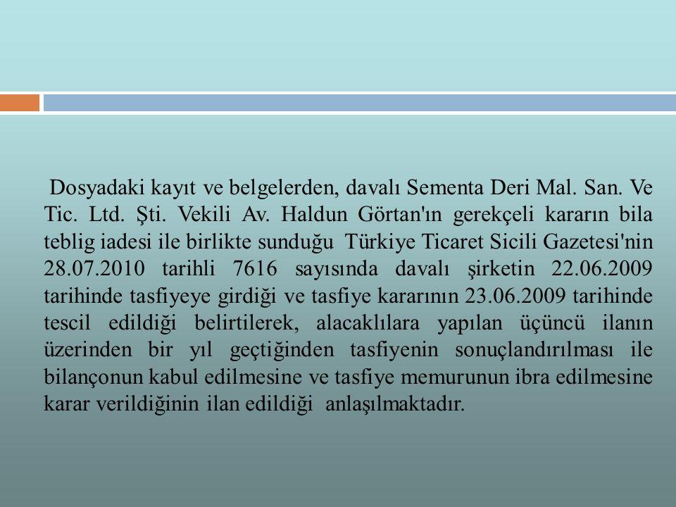 Dosyadaki kayıt ve belgelerden, davalı Sementa Deri Mal. San. Ve Tic. Ltd. Şti. Vekili Av. Haldun Görtan'ın gerekçeli kararın bila teblig iadesi ile b