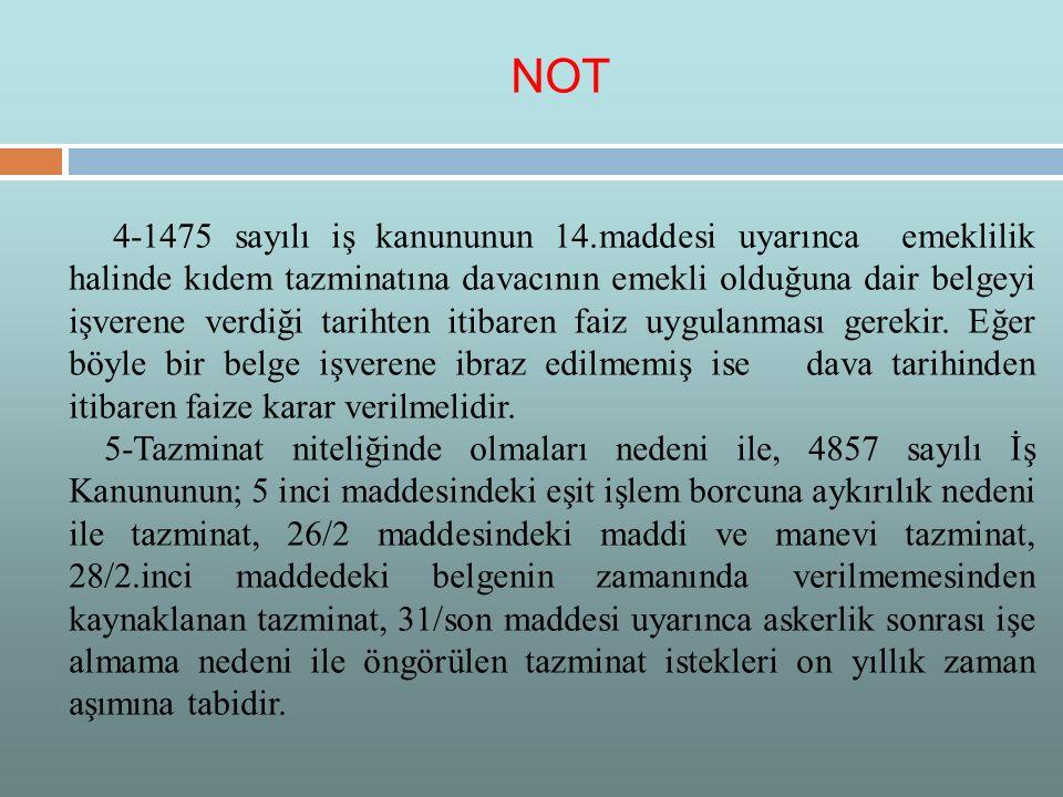 4-1475 sayılı iş kanununun 14.maddesi uyarınca emeklilik halinde kıdem tazminatına davacının emekli olduğuna dair belgeyi işverene verdiği tarihten it