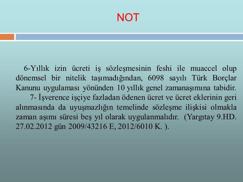 6-Yıllık izin ücreti iş sözleşmesinin feshi ile muaccel olup dönemsel bir nitelik taşımadığından, 6098 sayılı Türk Borçlar Kanunu uygulaması yönünden