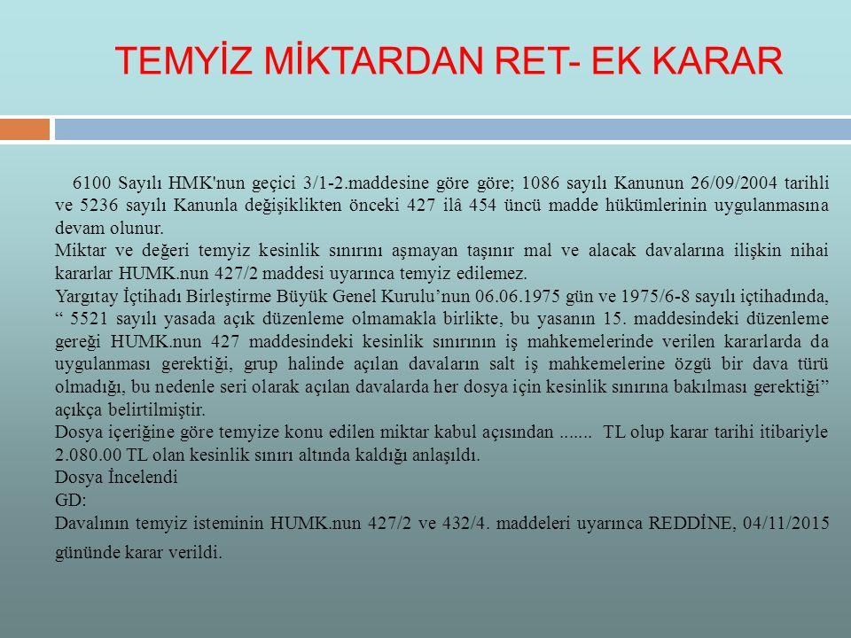 6100 Sayılı HMK'nun geçici 3/1-2.maddesine göre göre; 1086 sayılı Kanunun 26/09/2004 tarihli ve 5236 sayılı Kanunla değişiklikten önceki 427 ilâ 454 ü