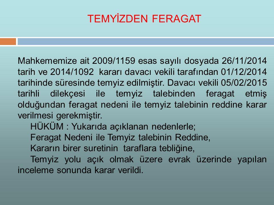 Mahkememize ait 2009/1159 esas sayılı dosyada 26/11/2014 tarih ve 2014/1092 kararı davacı vekili tarafından 01/12/2014 tarihinde süresinde temyiz edil