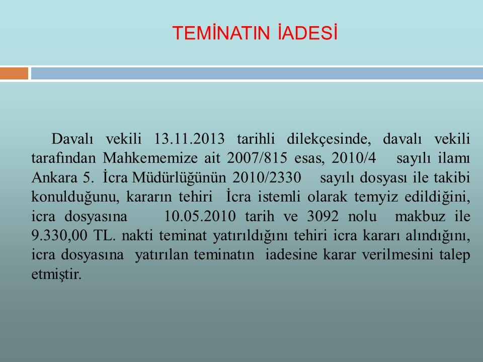 Davalı vekili 13.11.2013 tarihli dilekçesinde, davalı vekili tarafından Mahkememize ait 2007/815 esas, 2010/4 sayılı ilamı Ankara 5. İcra Müdürlüğünün