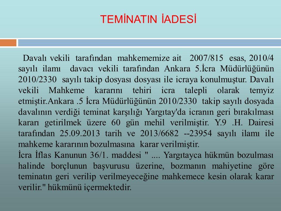 Davalı vekili tarafından mahkememize ait 2007/815 esas, 2010/4 sayılı ilamı davacı vekili tarafından Ankara 5.İcra Müdürlüğünün 2010/2330 sayılı takip