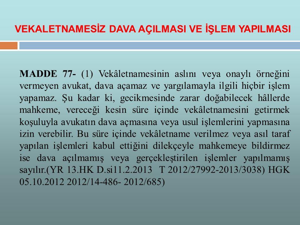 MADDE 77- (1) Vekâletnamesinin aslını veya onaylı örneğini vermeyen avukat, dava açamaz ve yargılamayla ilgili hiçbir işlem yapamaz. Şu kadar ki, geci