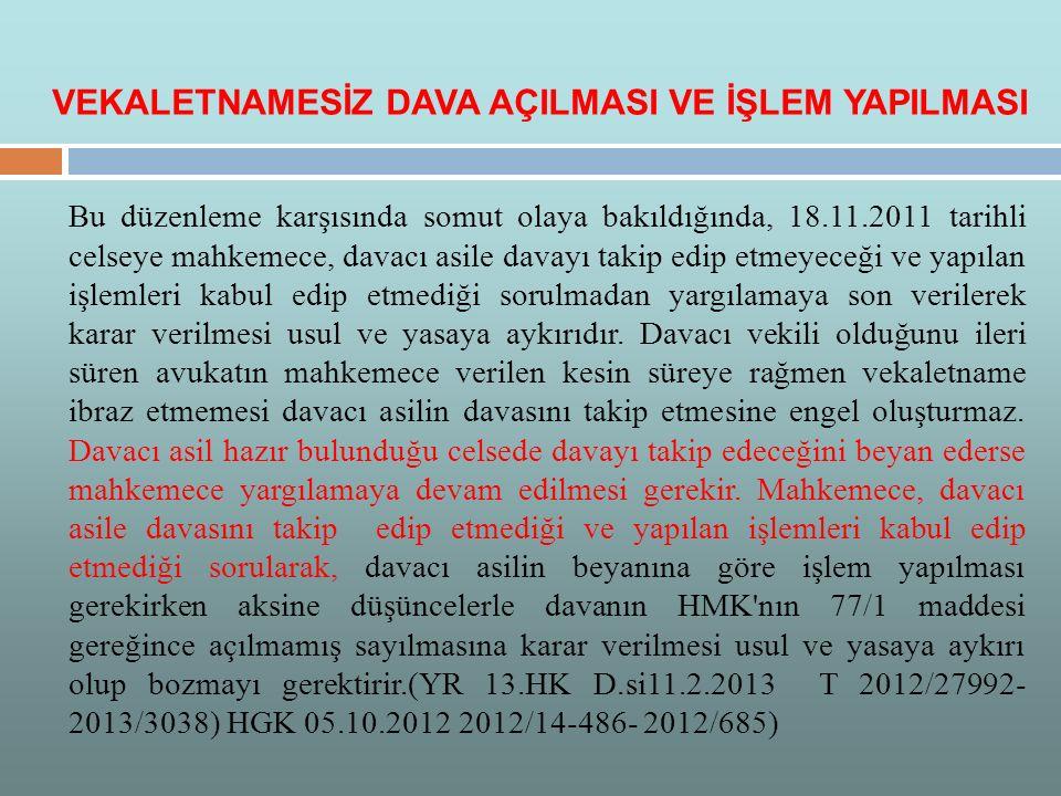 Bu düzenleme karşısında somut olaya bakıldığında, 18.11.2011 tarihli celseye mahkemece, davacı asile davayı takip edip etmeyeceği ve yapılan işlemleri