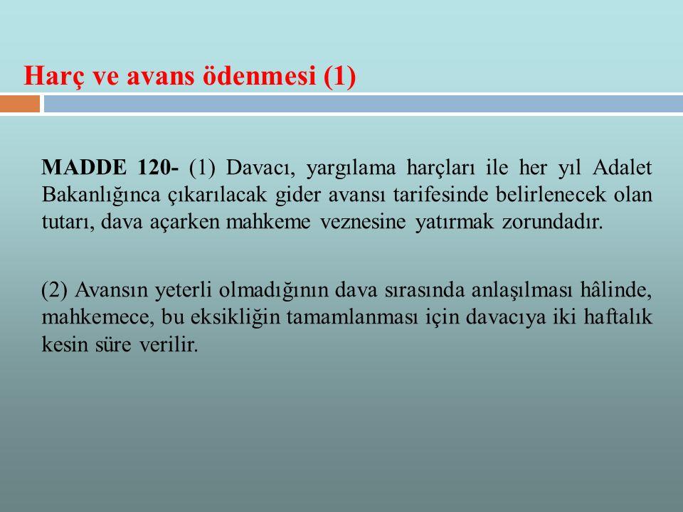 MADDE 120- (1) Davacı, yargılama harçları ile her yıl Adalet Bakanlığınca çıkarılacak gider avansı tarifesinde belirlenecek olan tutarı, dava açarken