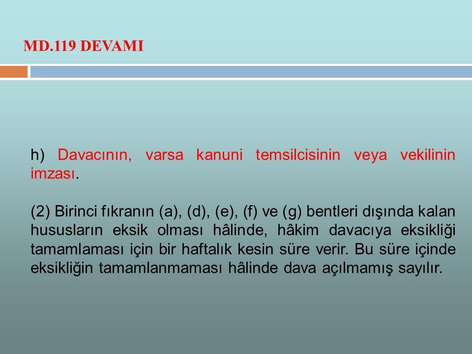 h) Davacının, varsa kanuni temsilcisinin veya vekilinin imzası. (2) Birinci fıkranın (a), (d), (e), (f) ve (g) bentleri dışında kalan hususların eksik