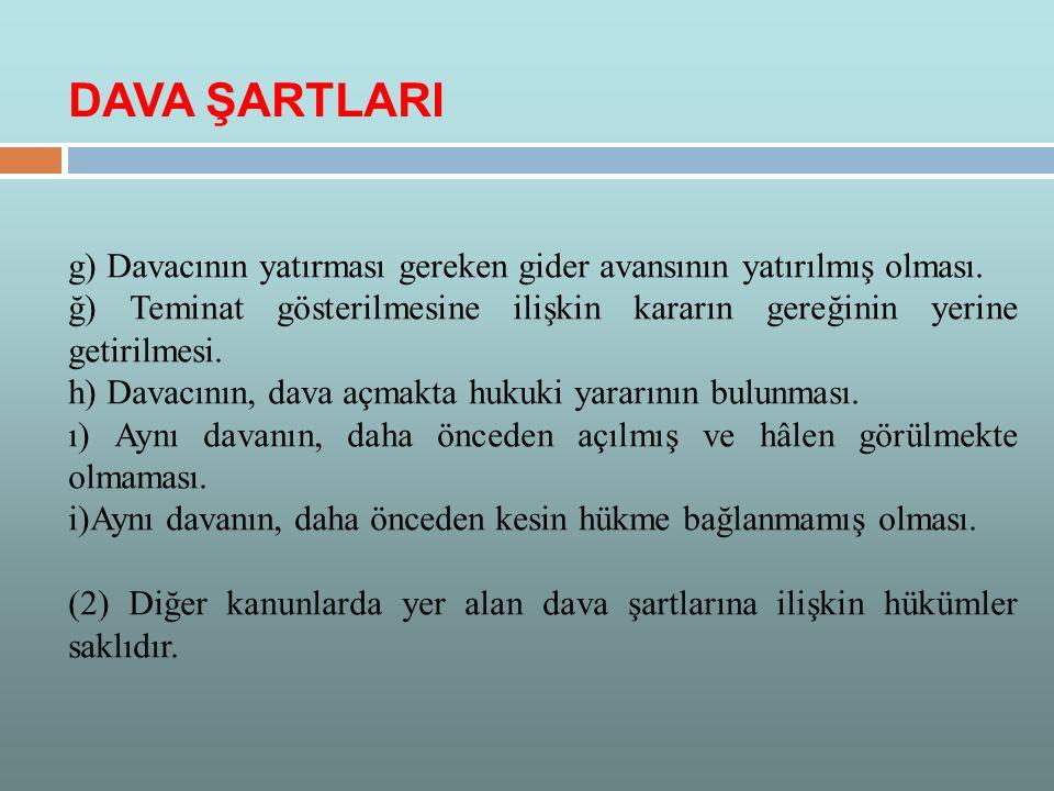 g) Davacının yatırması gereken gider avansının yatırılmış olması. ğ) Teminat gösterilmesine ilişkin kararın gereğinin yerine getirilmesi. h) Davacının