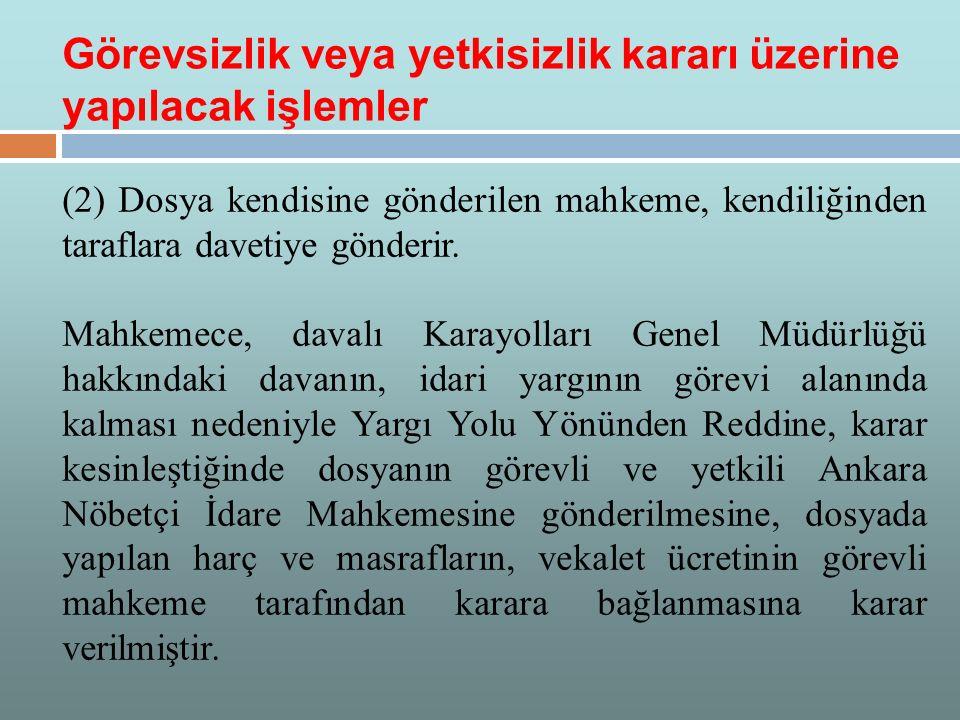 (2) Dosya kendisine gönderilen mahkeme, kendiliğinden taraflara davetiye gönderir. Mahkemece, davalı Karayolları Genel Müdürlüğü hakkındaki davanın, i