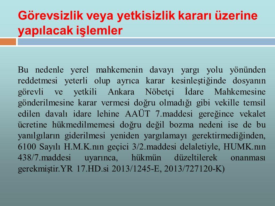 Bu nedenle yerel mahkemenin davayı yargı yolu yönünden reddetmesi yeterli olup ayrıca karar kesinleştiğinde dosyanın görevli ve yetkili Ankara Nöbetçi
