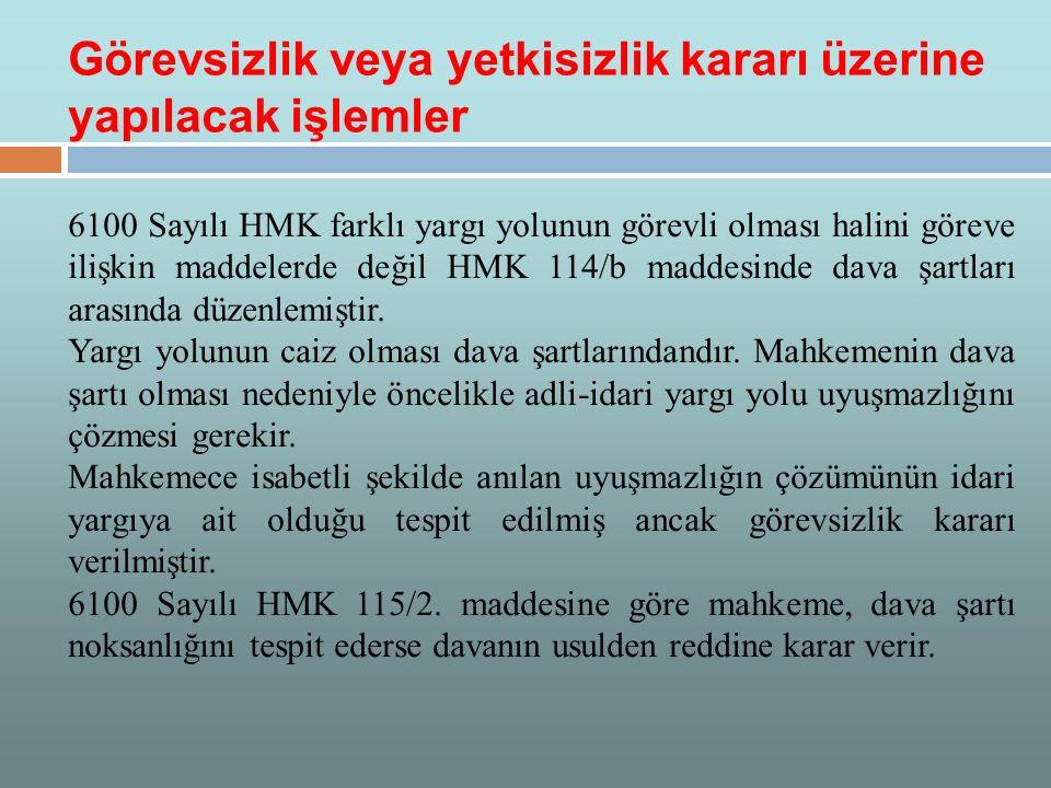 6100 Sayılı HMK farklı yargı yolunun görevli olması halini göreve ilişkin maddelerde değil HMK 114/b maddesinde dava şartları arasında düzenlemiştir.