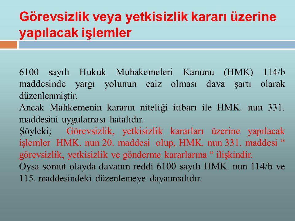 6100 sayılı Hukuk Muhakemeleri Kanunu (HMK) 114/b maddesinde yargı yolunun caiz olması dava şartı olarak düzenlenmiştir. Ancak Mahkemenin kararın nite