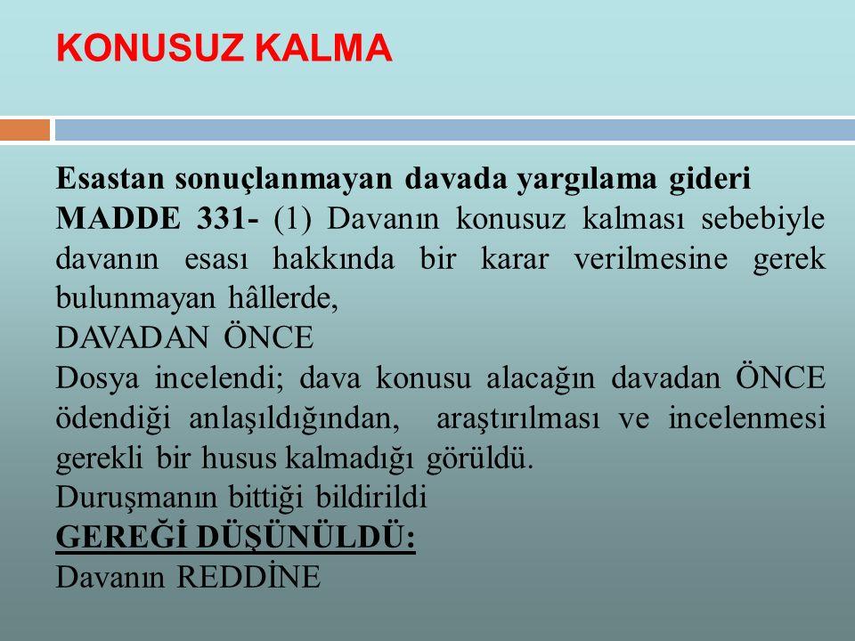 Esastan sonuçlanmayan davada yargılama gideri MADDE 331- (1) Davanın konusuz kalması sebebiyle davanın esası hakkında bir karar verilmesine gerek bulu