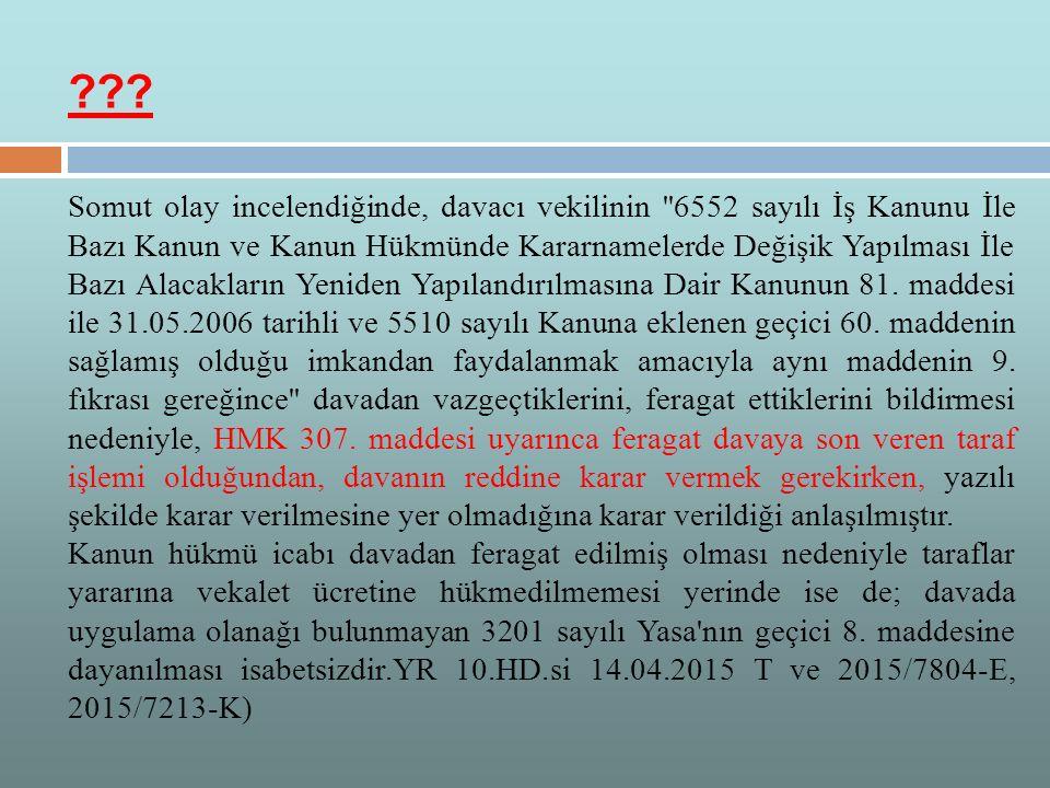 Somut olay incelendiğinde, davacı vekilinin ''6552 sayılı İş Kanunu İle Bazı Kanun ve Kanun Hükmünde Kararnamelerde Değişik Yapılması İle Bazı Alacakl