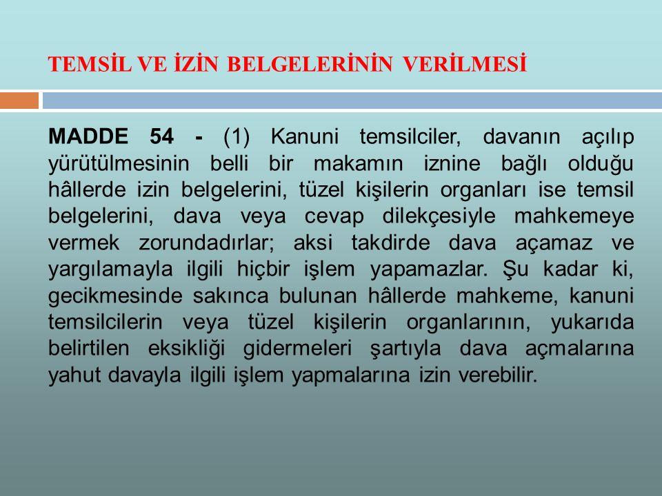 MADDE 54 - (1) Kanuni temsilciler, davanın açılıp yürütülmesinin belli bir makamın iznine bağlı olduğu hâllerde izin belgelerini, tüzel kişilerin orga