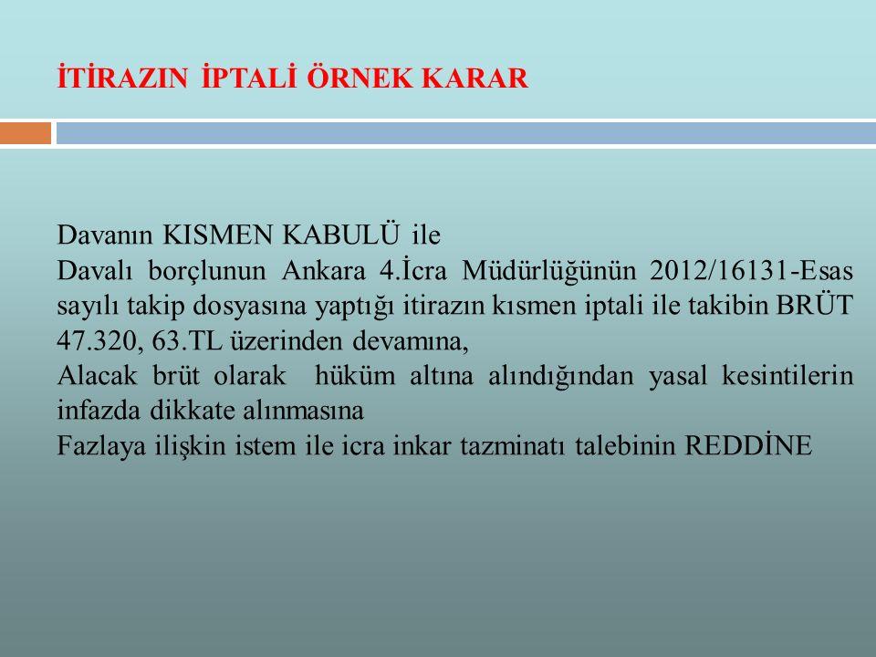 Davanın KISMEN KABULÜ ile Davalı borçlunun Ankara 4.İcra Müdürlüğünün 2012/16131-Esas sayılı takip dosyasına yaptığı itirazın kısmen iptali ile takibi