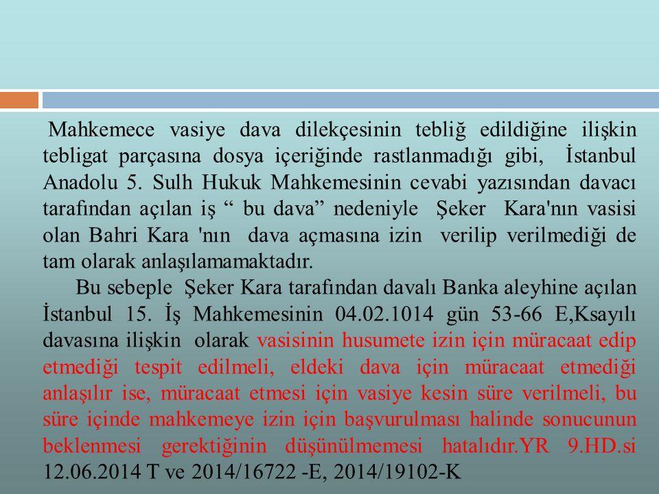 Mahkemece vasiye dava dilekçesinin tebliğ edildiğine ilişkin tebligat parçasına dosya içeriğinde rastlanmadığı gibi, İstanbul Anadolu 5. Sulh Hukuk Ma
