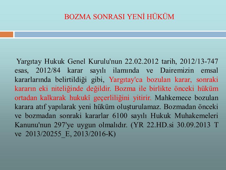 Yargıtay Hukuk Genel Kurulu'nun 22.02.2012 tarih, 2012/13-747 esas, 2012/84 karar sayılı ilamında ve Dairemizin emsal kararlarında belirtildiği gibi,